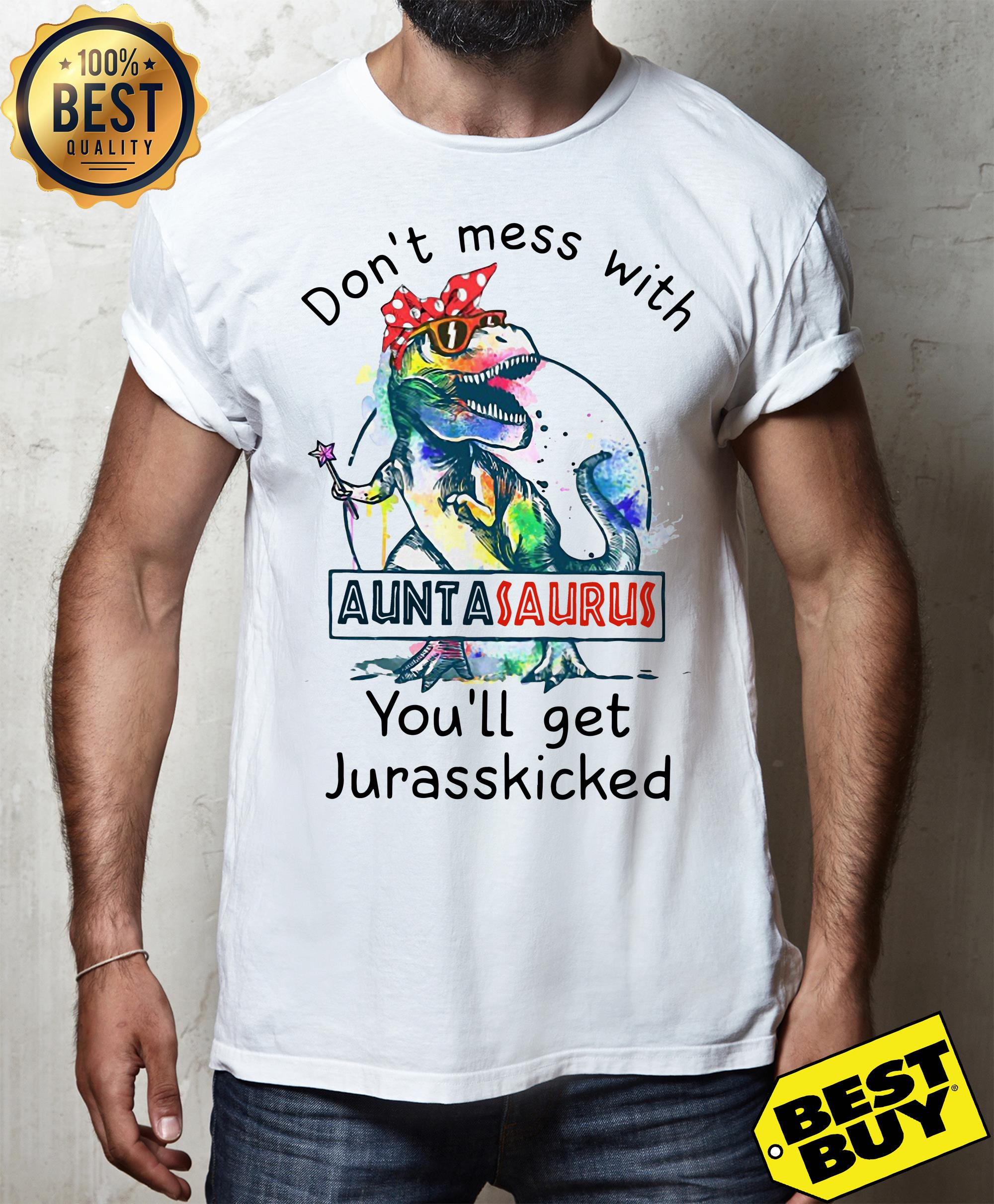 Dinosaur T-Rex Don't mess with auntasaurus you will get Jurasskicked shirt