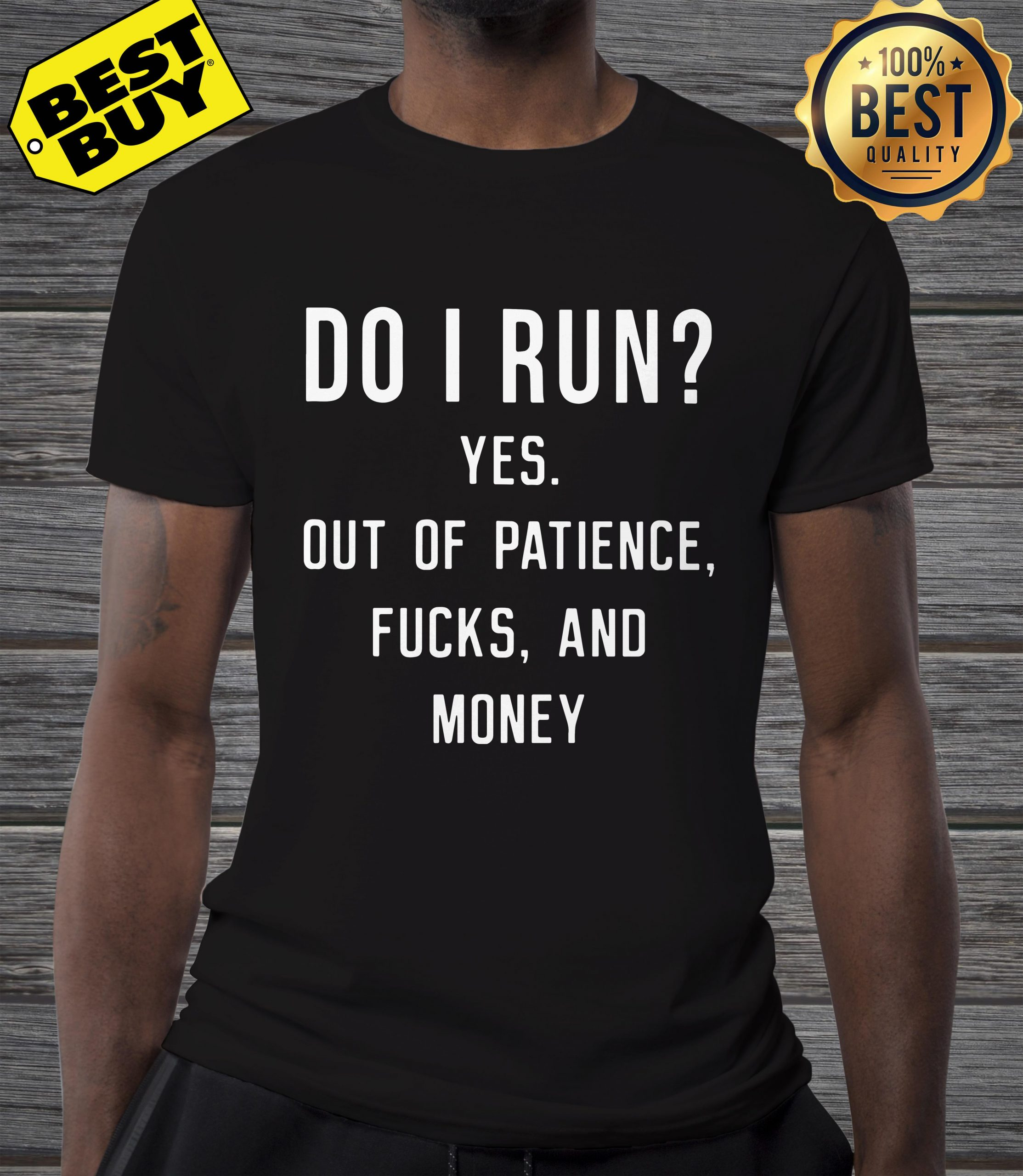 Do I Run? Yes Out Of Patience Fucks And Money Funny shirt