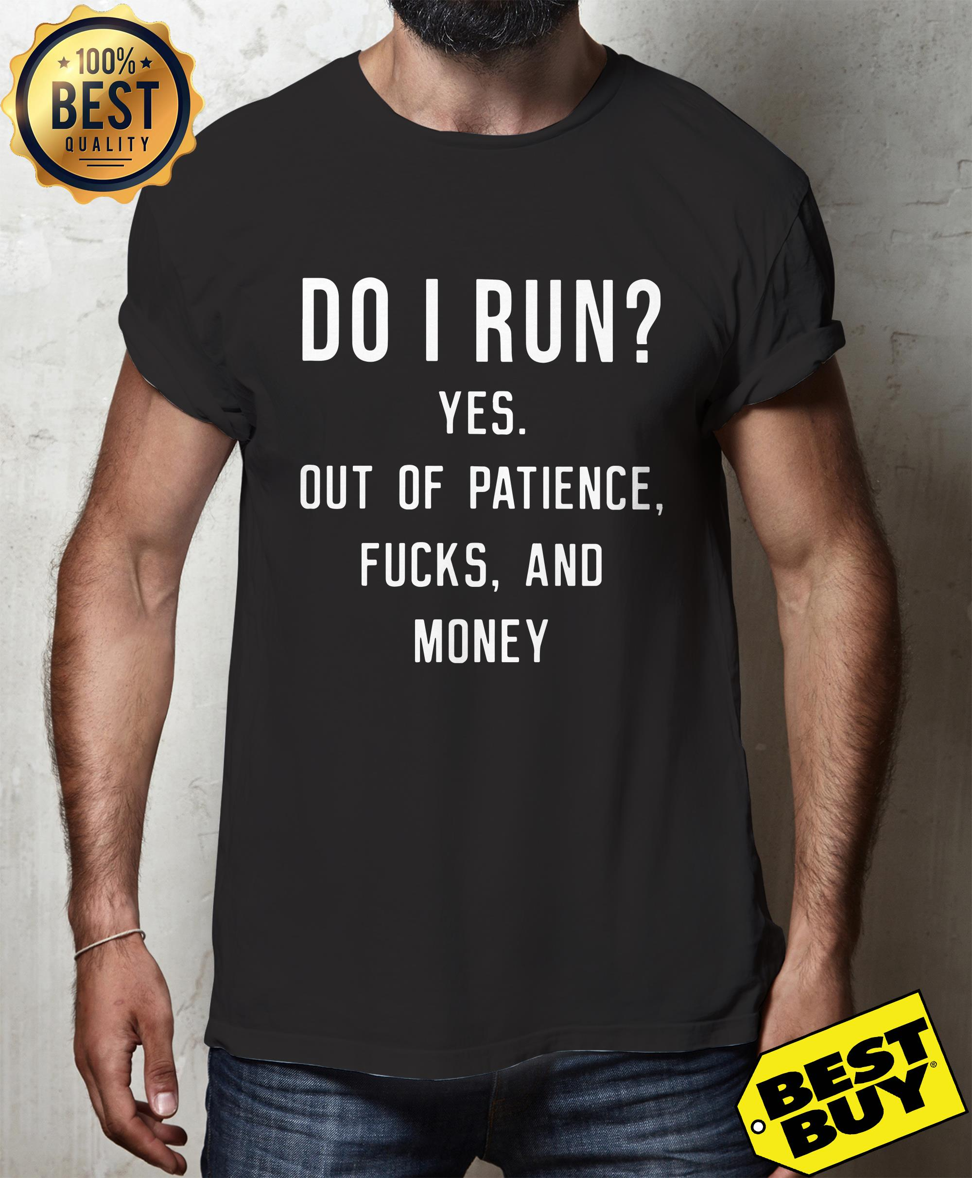 Do I Run? Yes Out Of Patience Fucks And Money Funny tank top