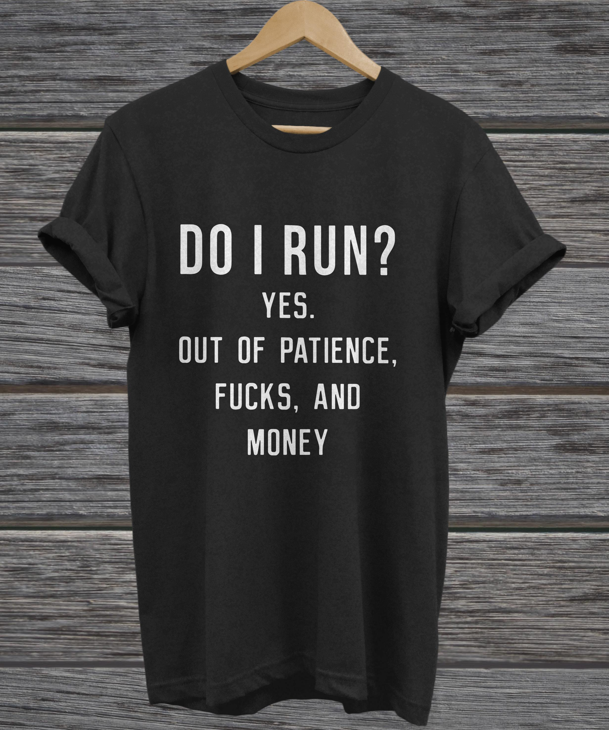 Do I Run? Yes Out Of Patience Fucks And Money Funny v-neck