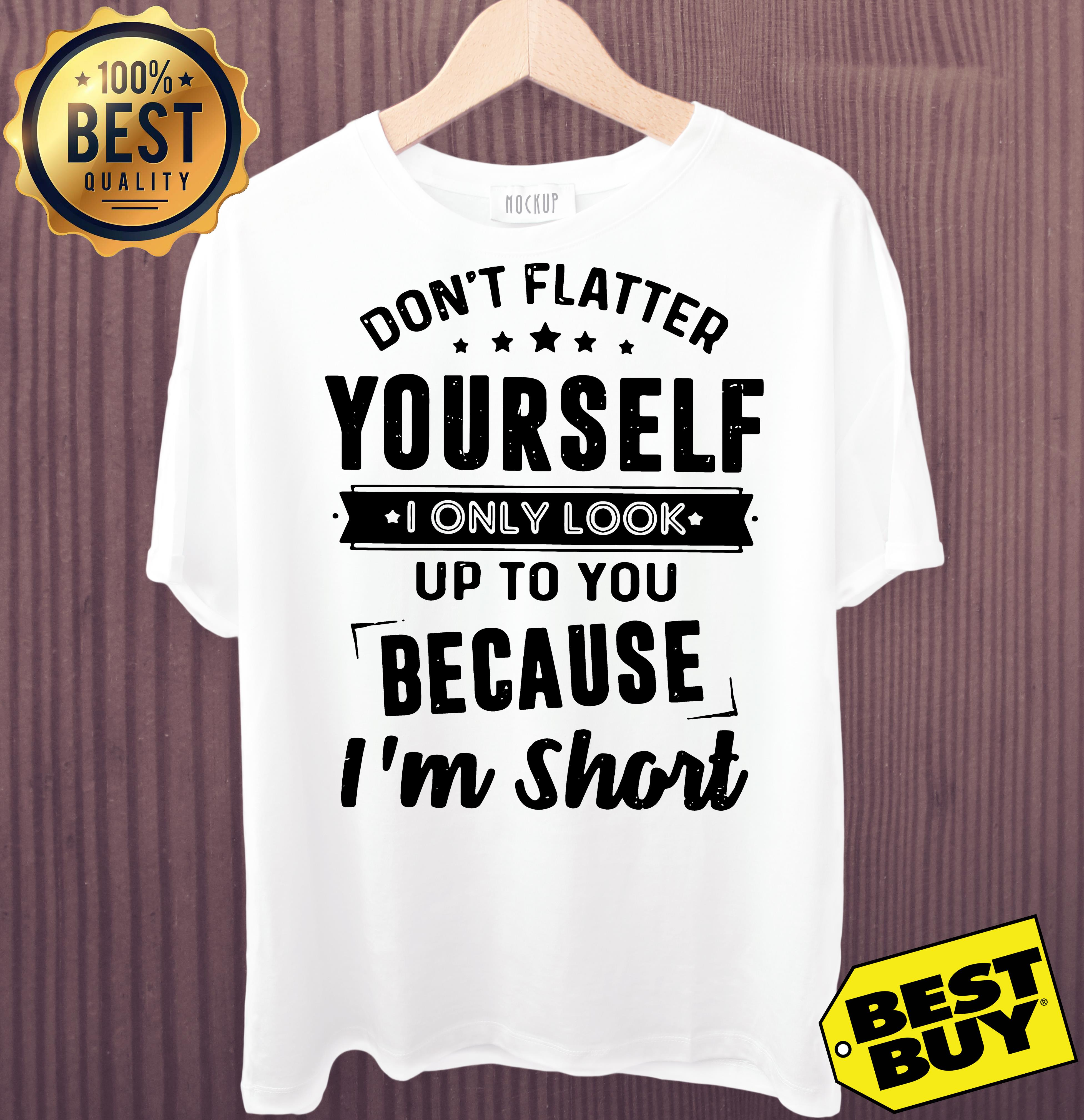 Don't flatter yourself I only look up to you because I'm short v-neck