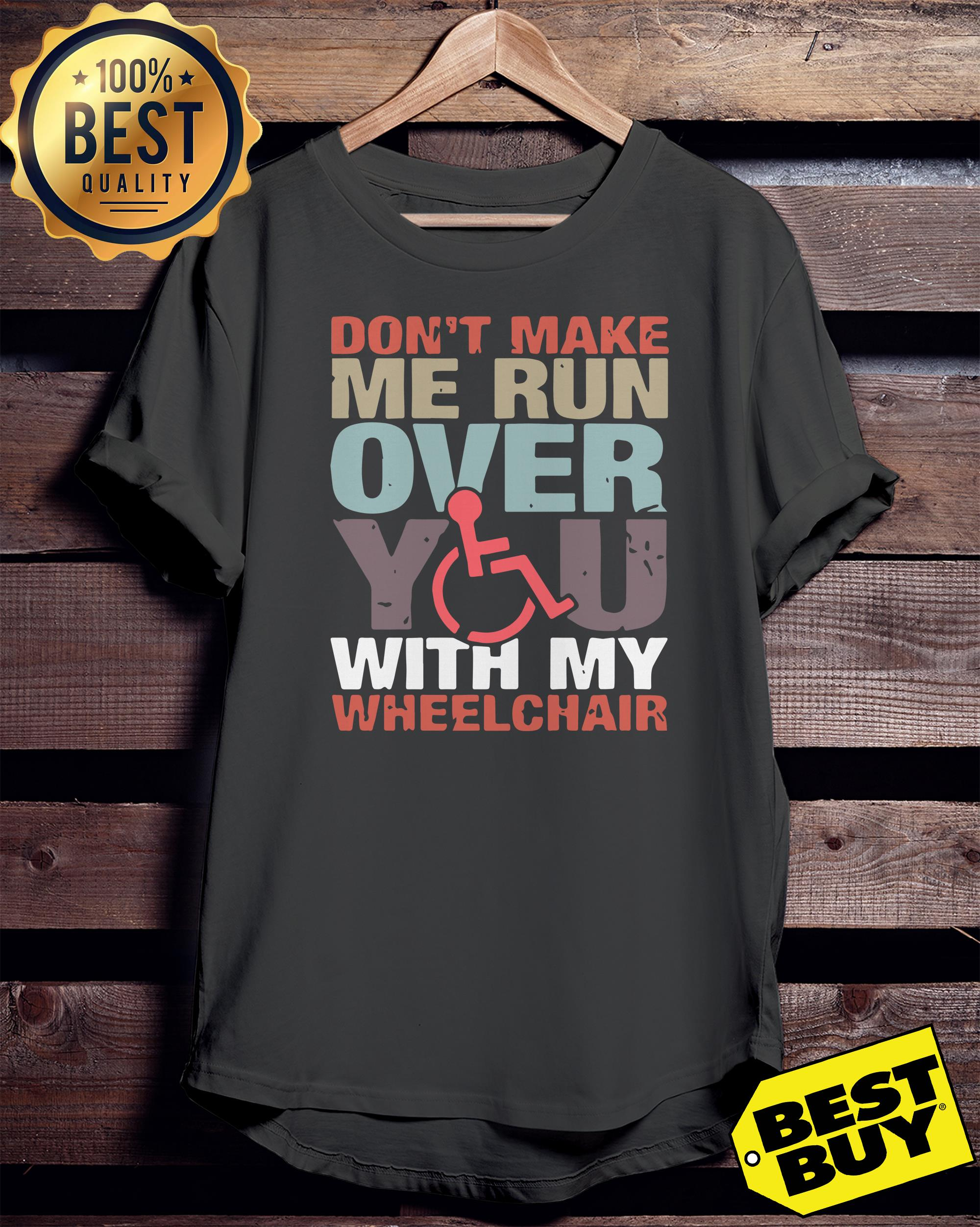 Don't make me run over you with my wheelchair ladies tee