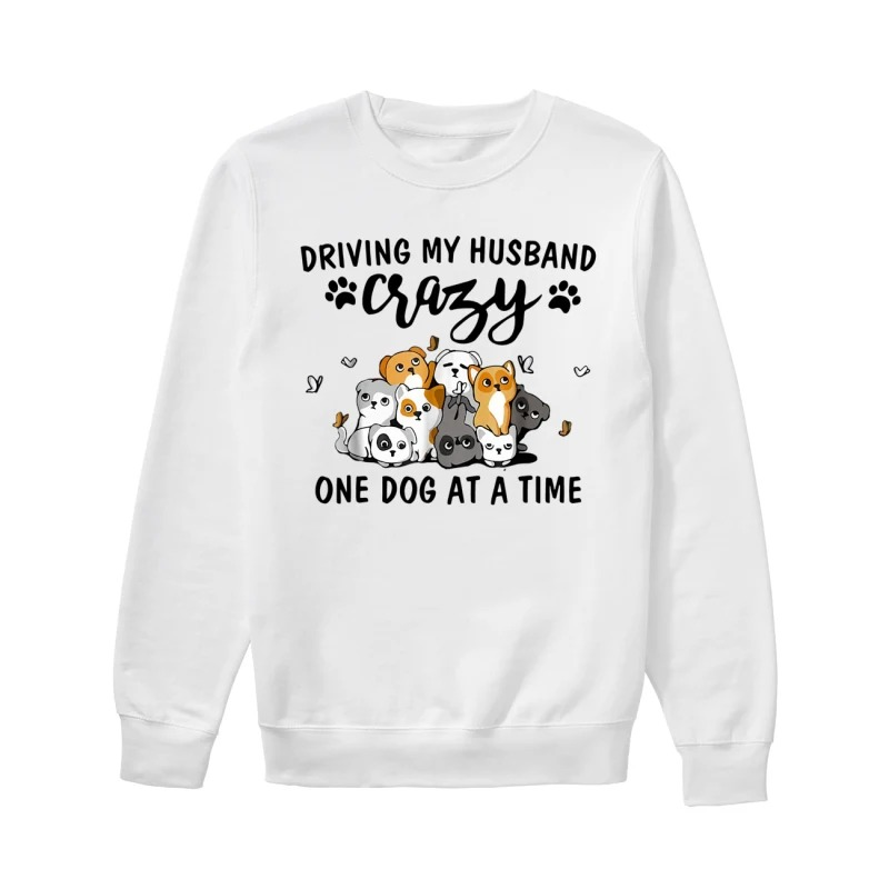 Driving My Husband Crazy One Dog At A Time Cartoon Puppies sweatshirt