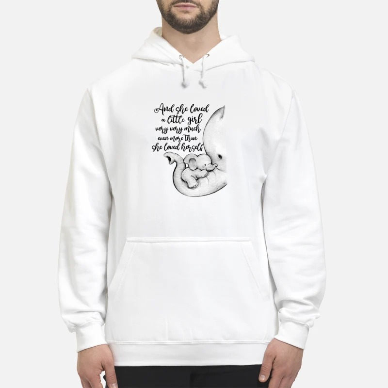 Elephant And She Loved A Little girl very very much even more than she loved herself hoodie