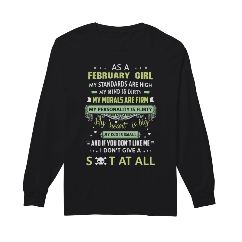 As a February girl my standards are high my mind is dirty my morals are firm long sleeve