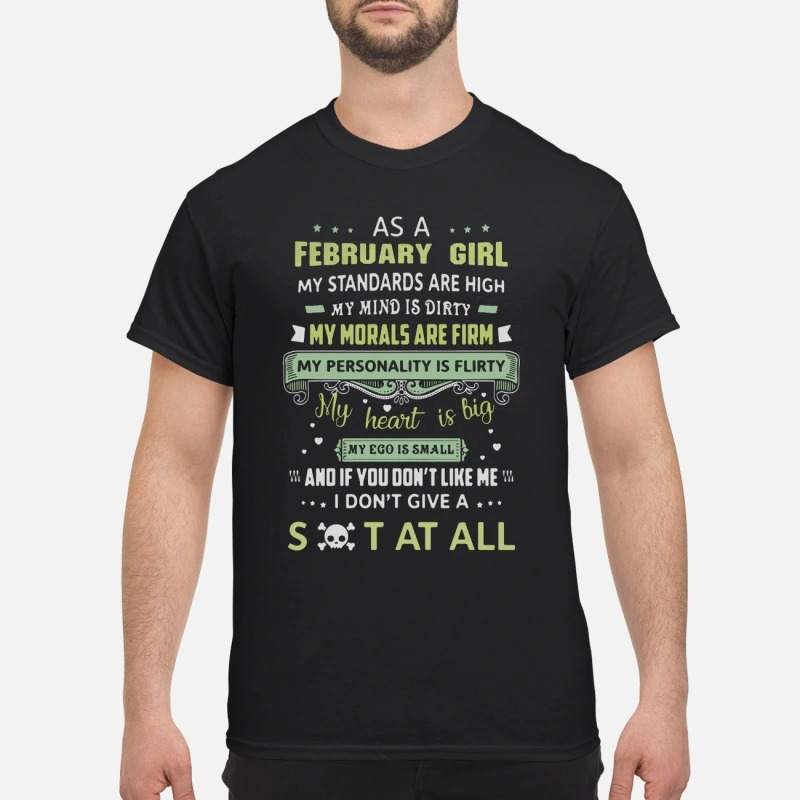As a February girl my standards are high my mind is dirty my morals are firm shirt
