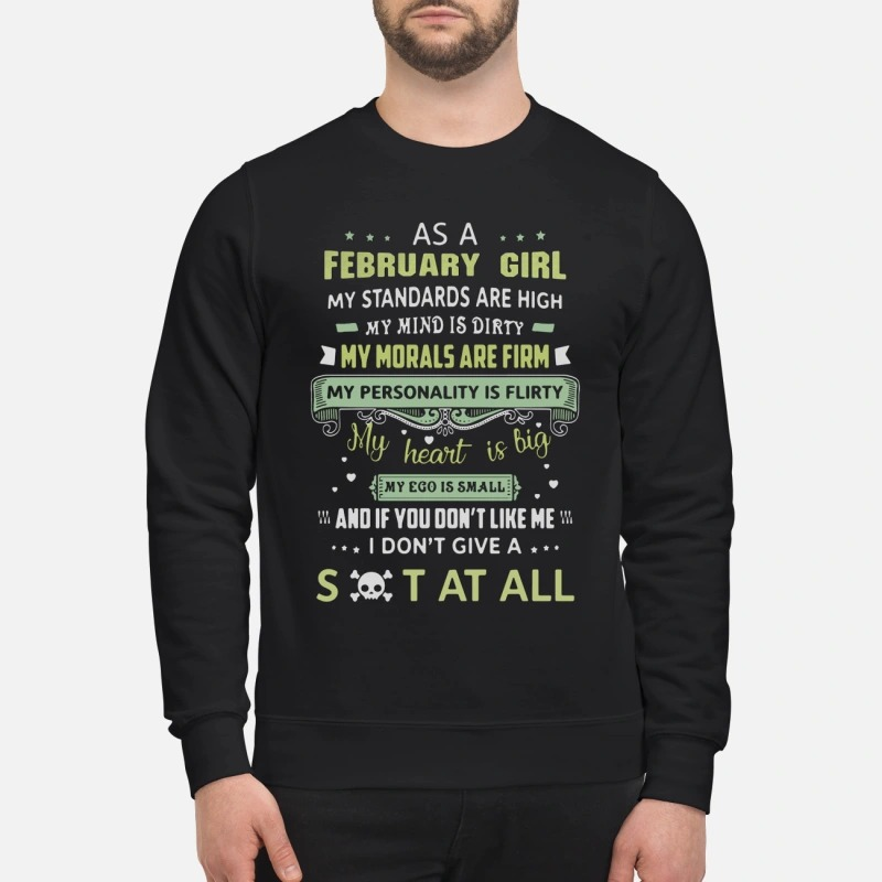 As a February girl my standards are high my mind is dirty my morals are firm sweatshirt