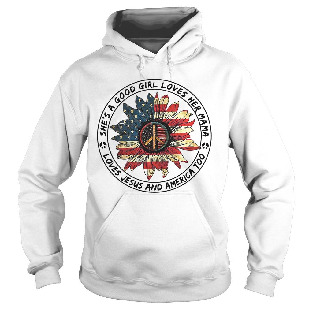 Flower Shes good girl loves her mama loves Jesus and America too hoodie