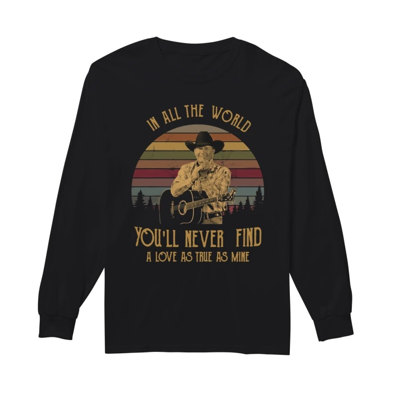 George Strait in all the world you'll never find a love as true as mine vintage long sleeve
