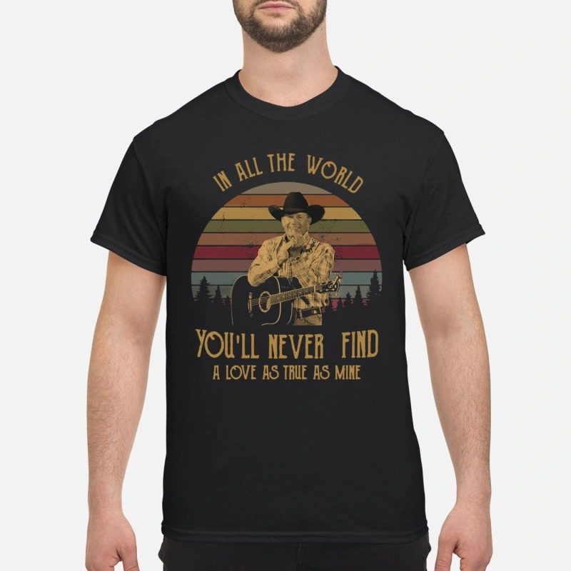 George Strait in all the world you'll never find a love as true as mine vintage shirt
