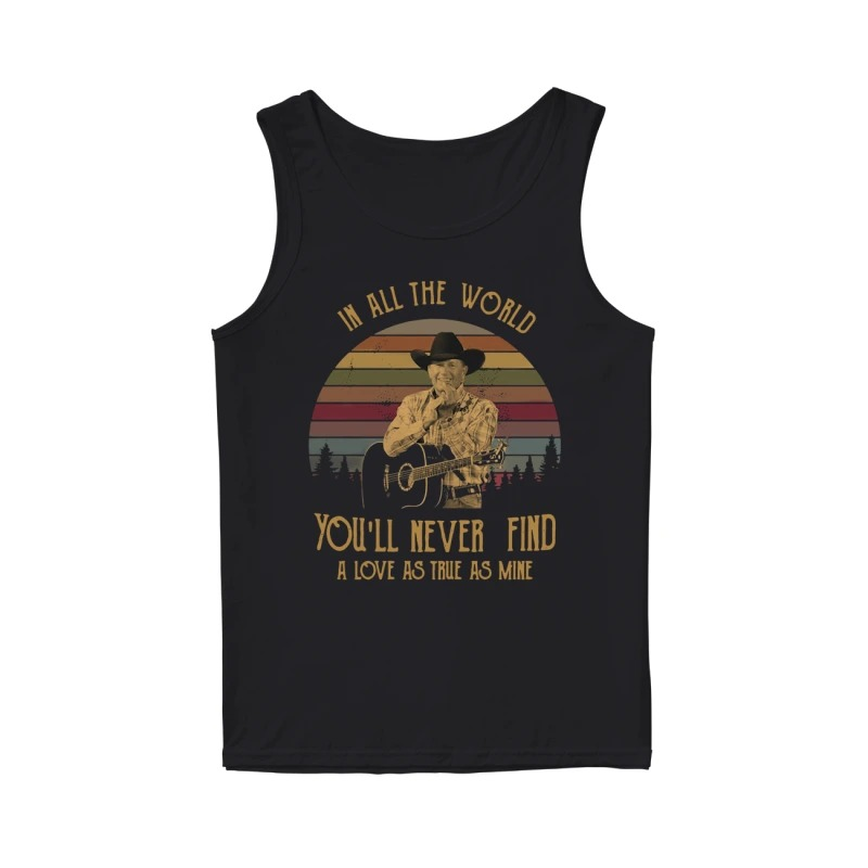 George Strait in all the world you'll never find a love as true as mine vintage tank top