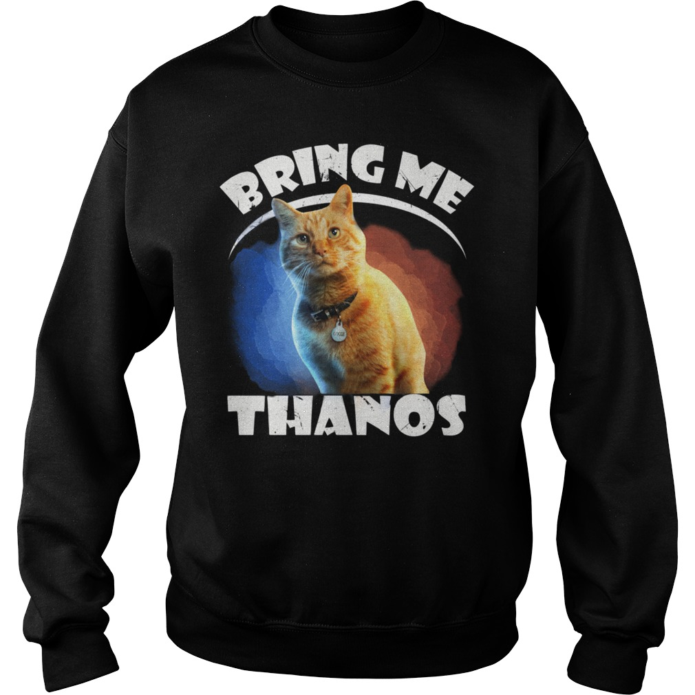 Goose the cat bring me Thanos funny sweatshirt