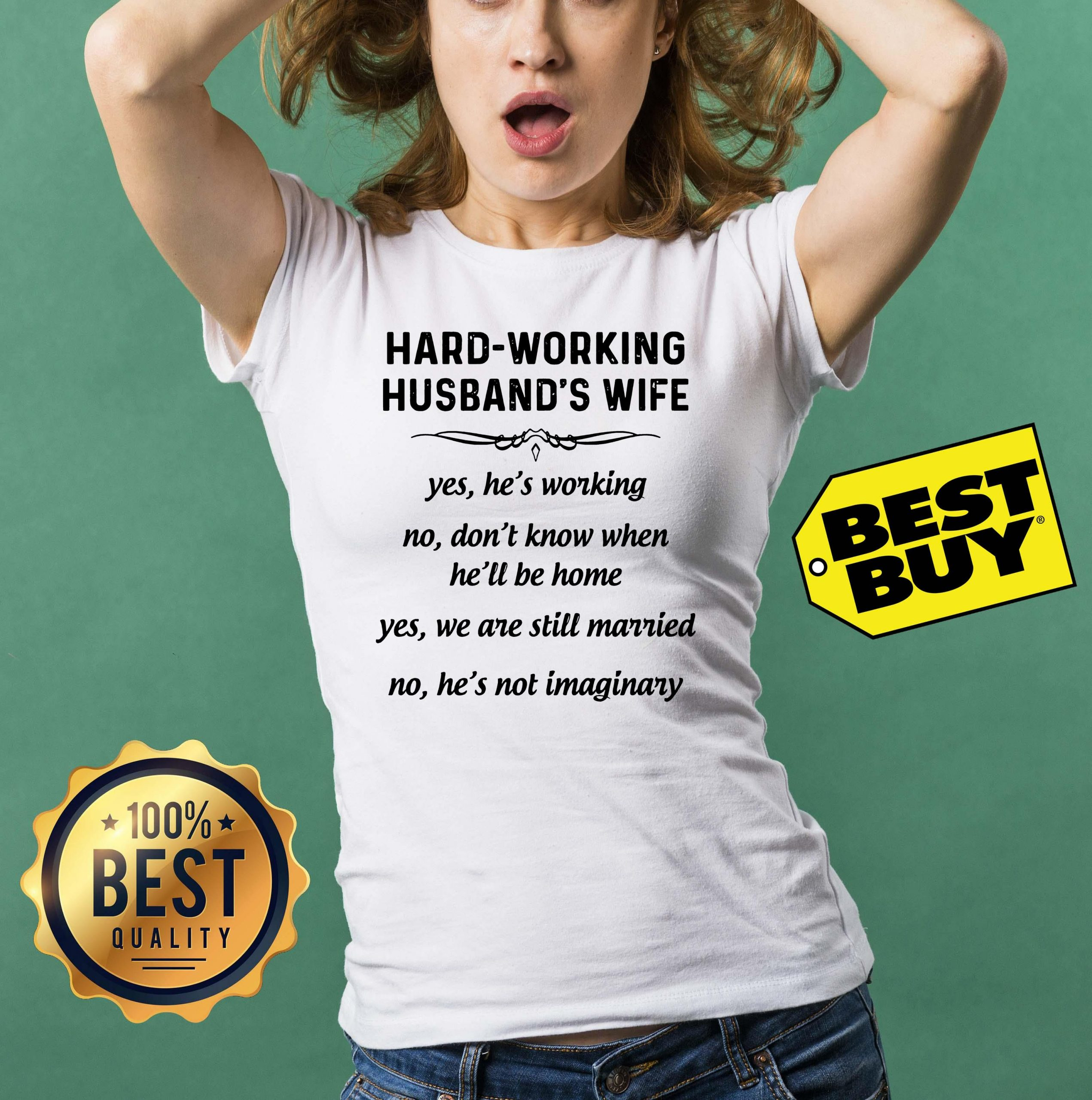 Hard-Working Husband's Wife Yes We Are Still Married No He's Not Imaginary ladies tee