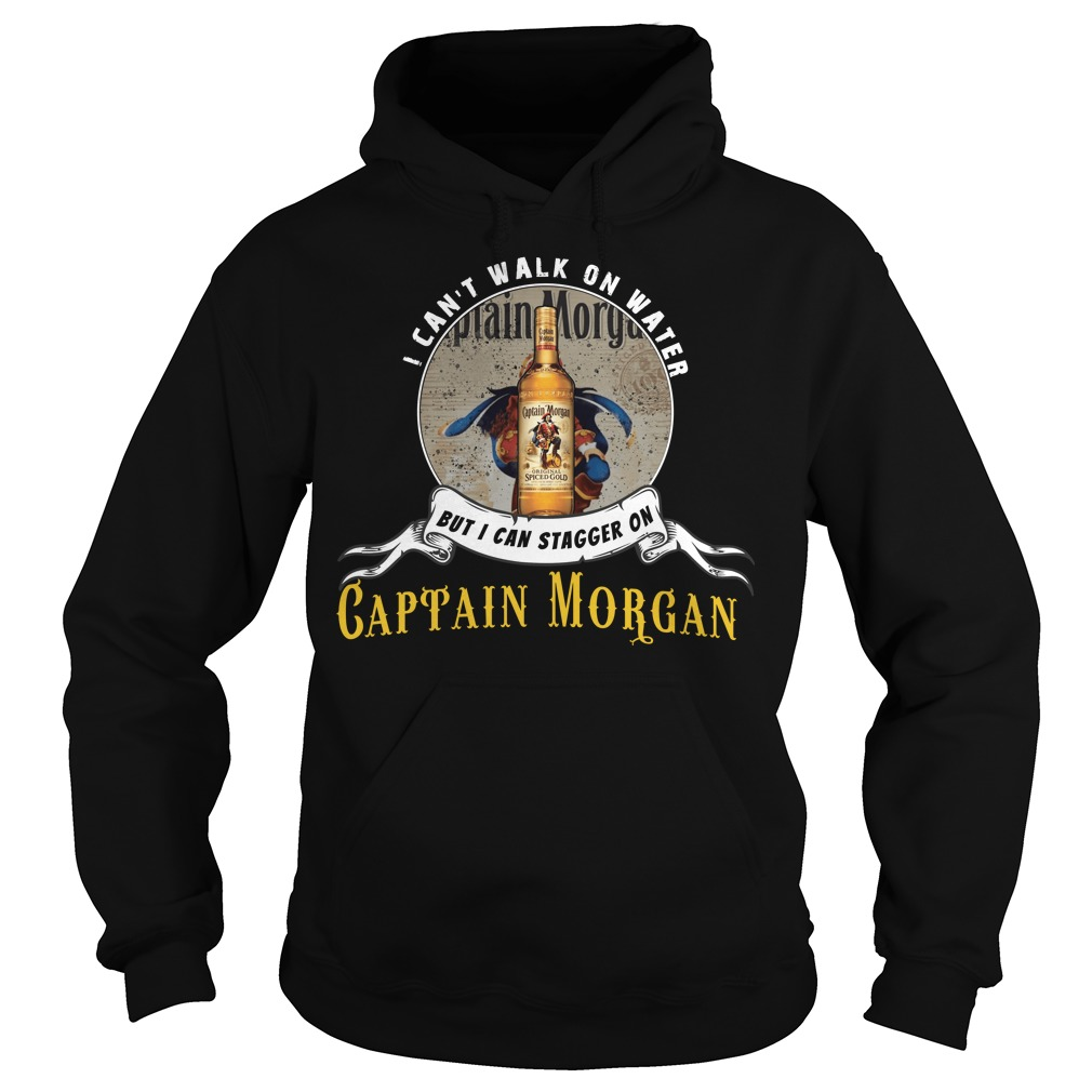 I can not walk on water but I can stagger on Captain Morgan hoodie