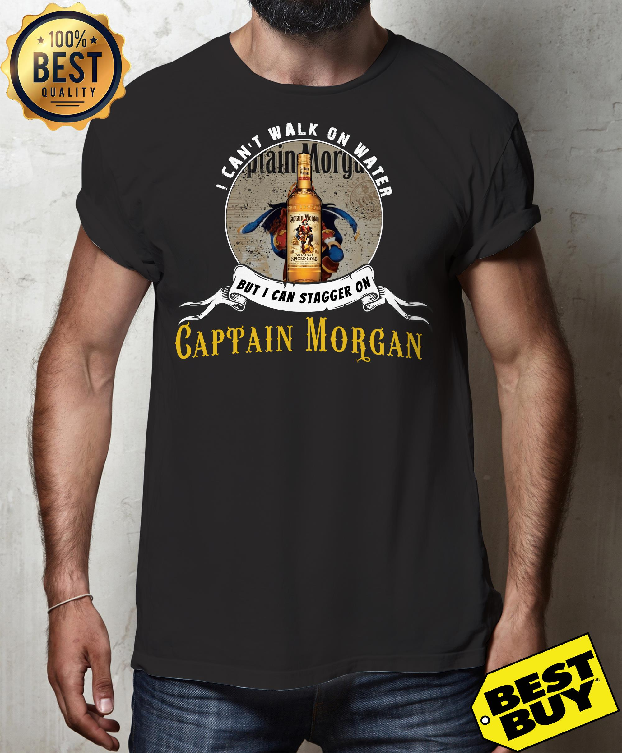 I can not walk on water but I can stagger on Captain Morgan shirt
