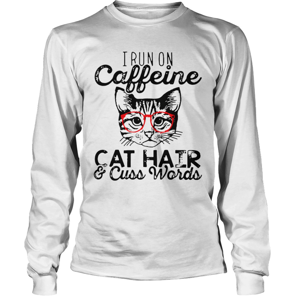 I run on caffeine cat hair cuss words funny long sleeve