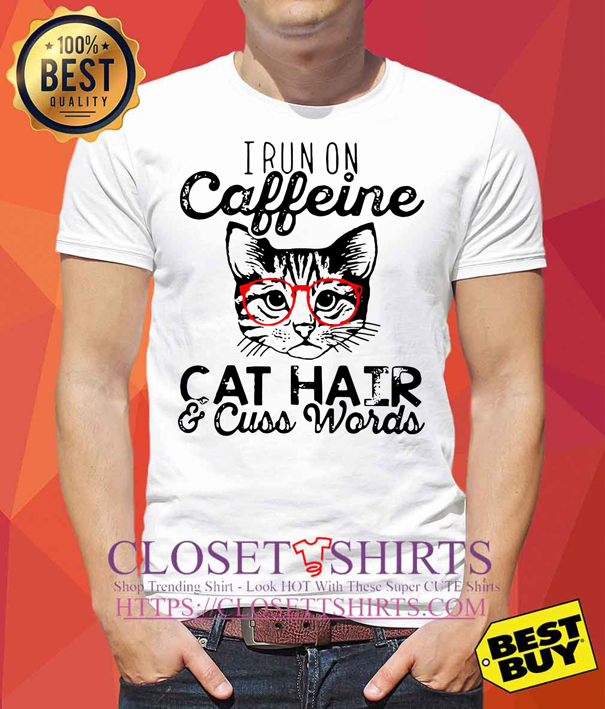 I run on caffeine cat hair cuss words funny shirt