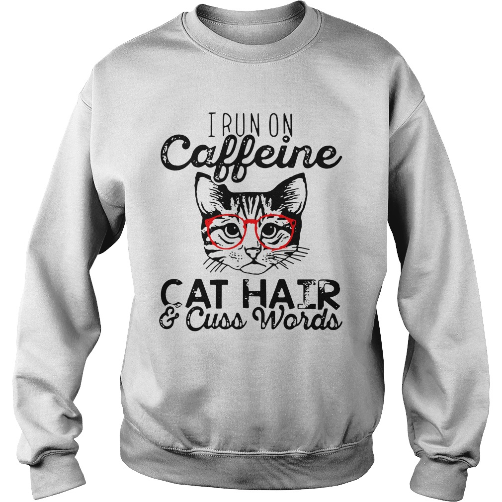 I run on caffeine cat hair cuss words funny sweatshirt