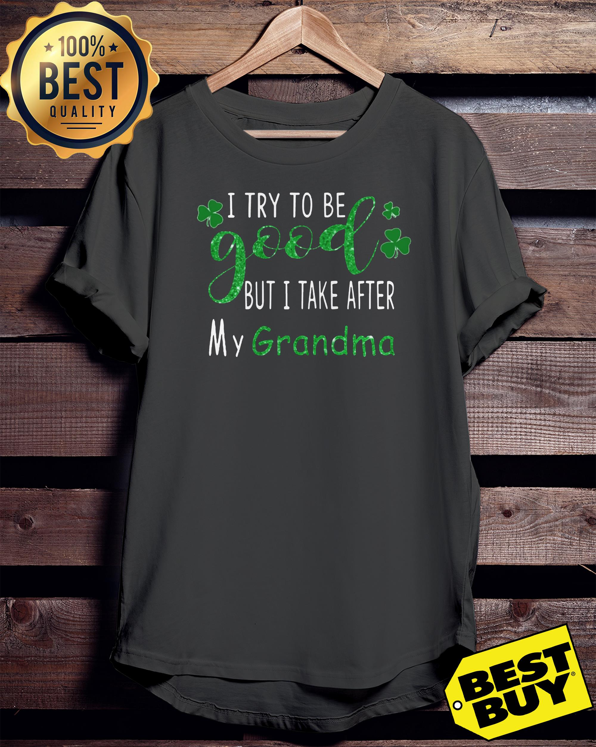 I try to be good but I take after my grandma St.Patrick's day ladies tee