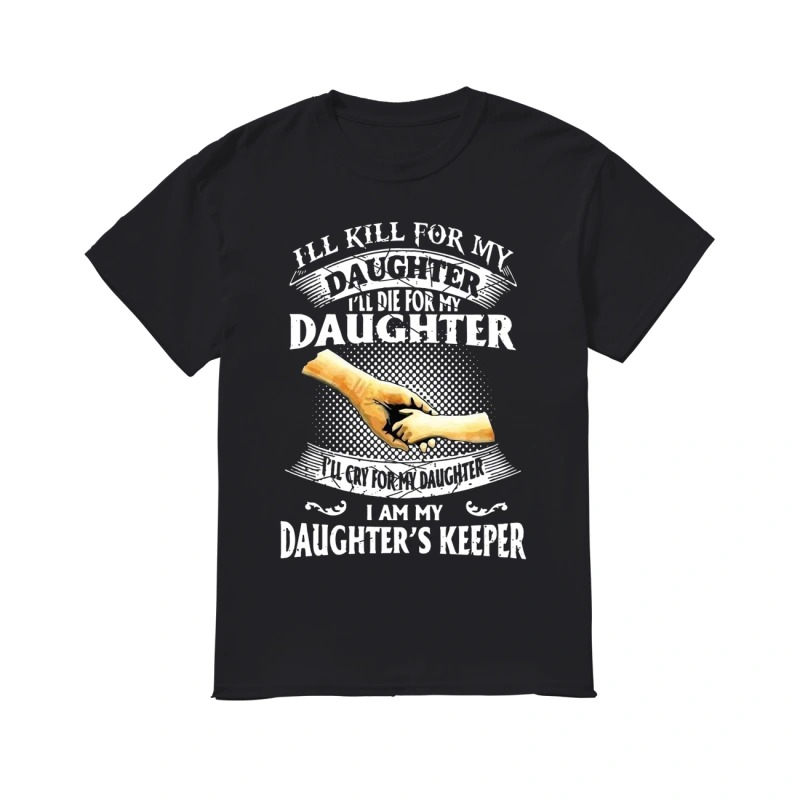 I'll kill for my daughter I'll die for my daughter classic men