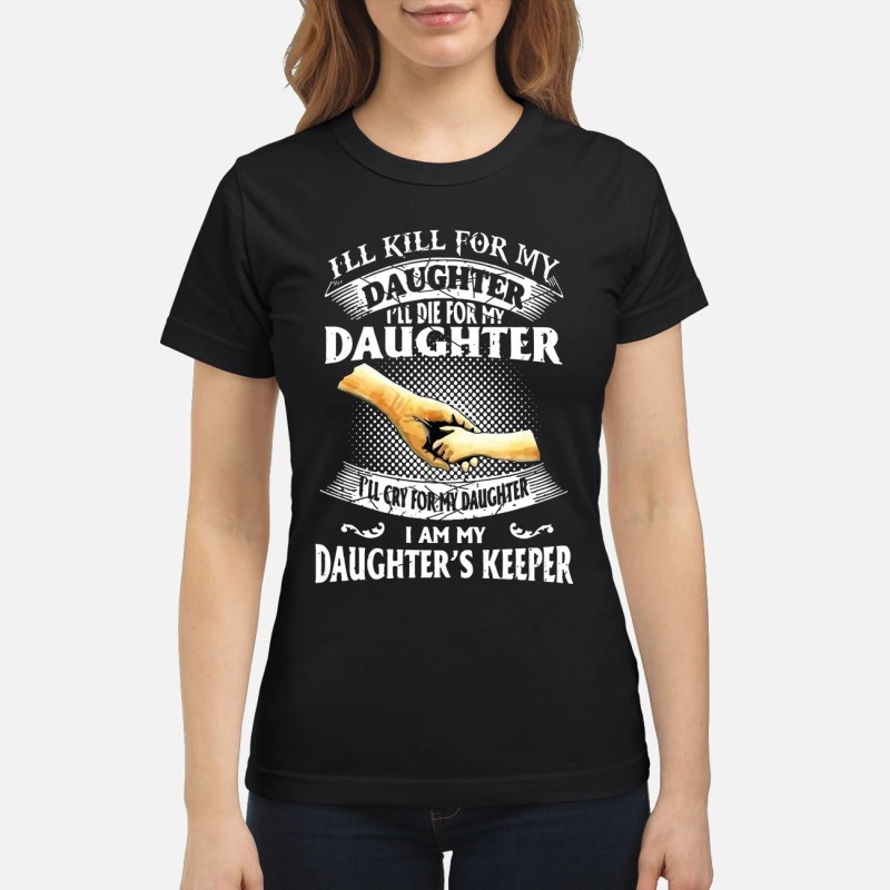 I'll kill for my daughter I'll die for my daughter classic women