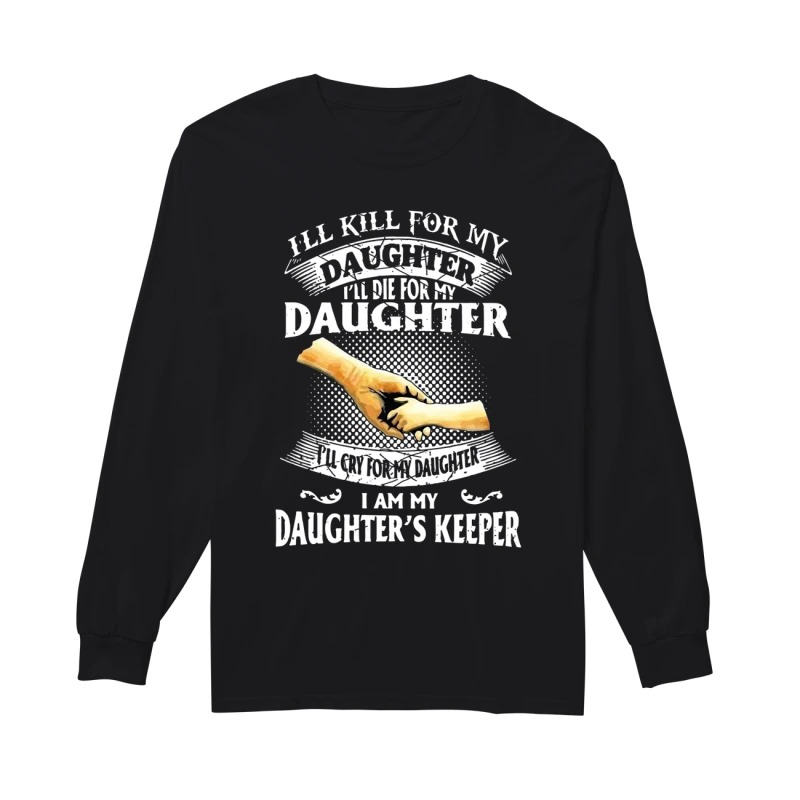 I'll kill for my daughter I'll die for my daughter long sleeve