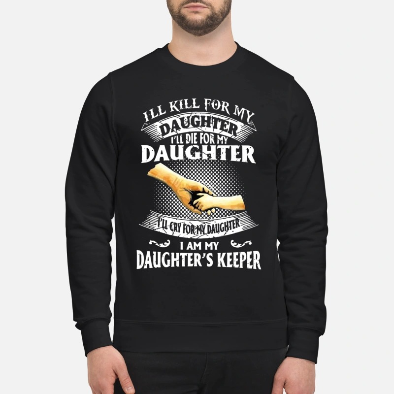 I'll kill for my daughter I'll die for my daughter sweatshirt