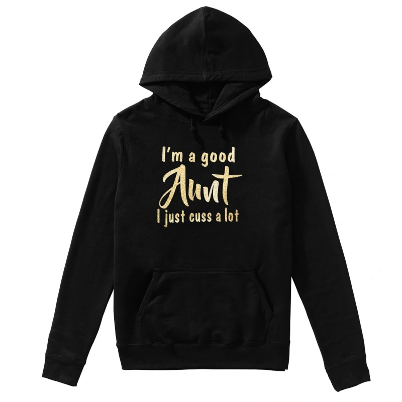I'm a good aunt I just cuss a lot hoodie