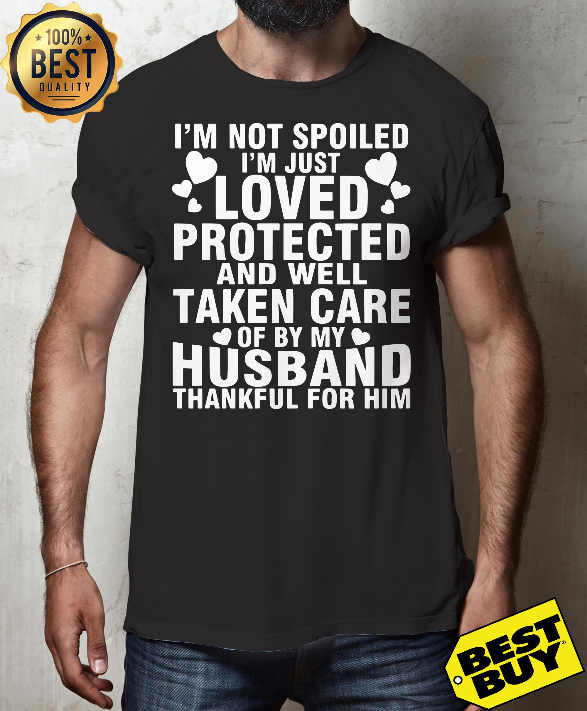 I'm not spoiled I'm just loved protected and well taken care of by my Husband thankful for him v-neck