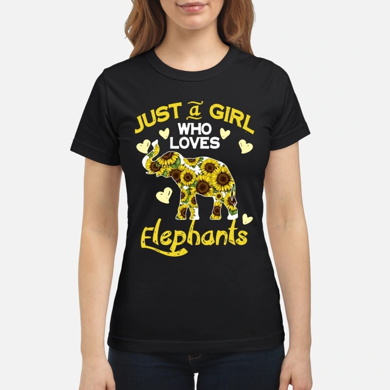 Just a girl who loves elephants sunflowers classic women