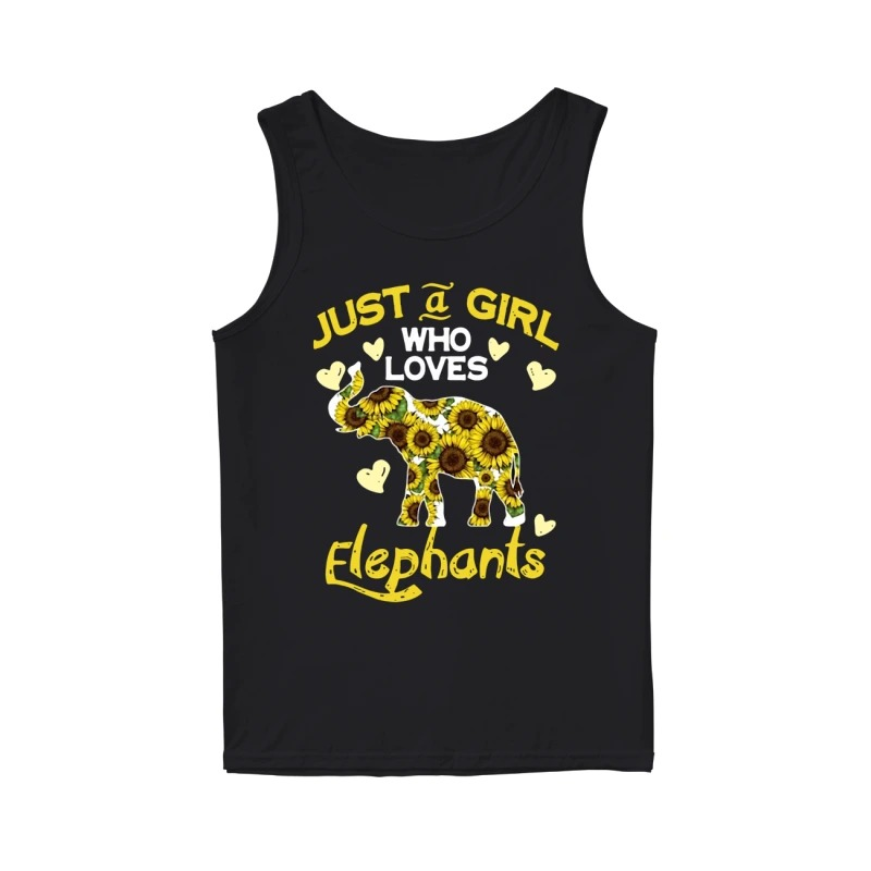 Just a girl who loves elephants sunflowers tank top