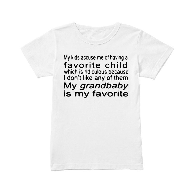 05ffee548d7929 My kids accuse me of having a favorite child shirt