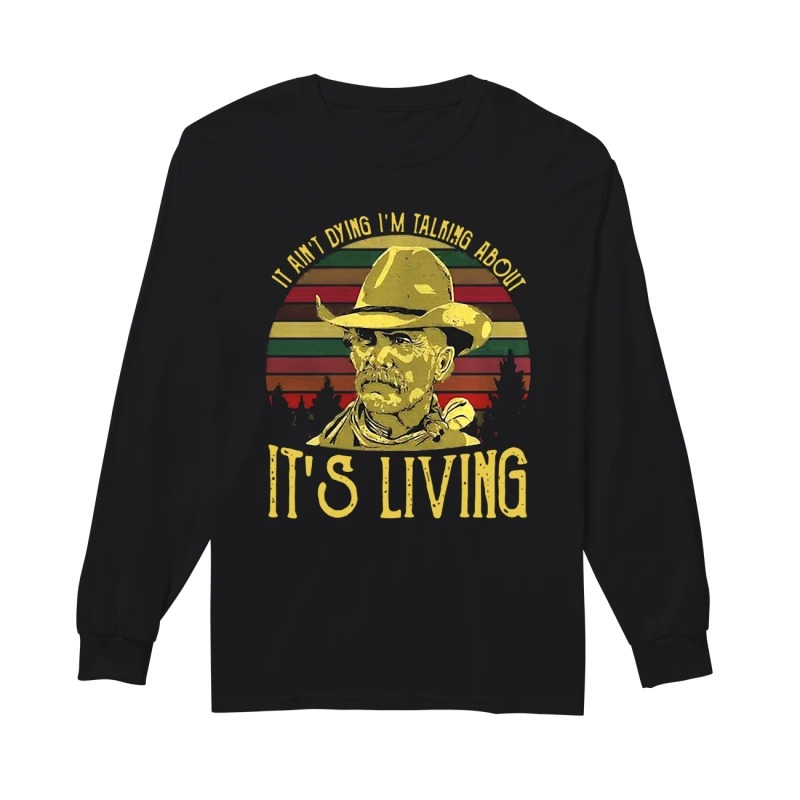 Larry Mcmurtry It ain't dying I'm talking about it's living vintage long sleeve