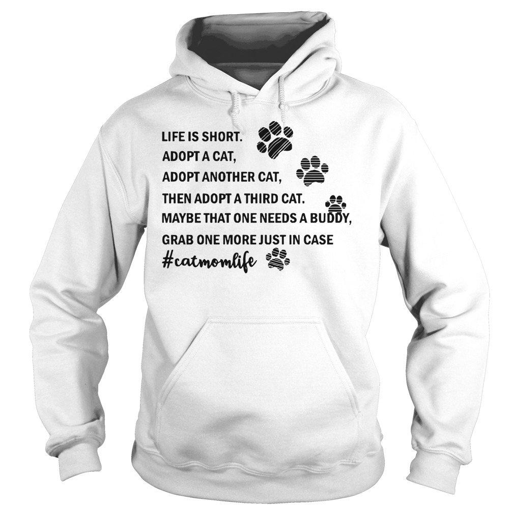 Life is short adopt a cat adopt another cat cat mom life funny hoodie