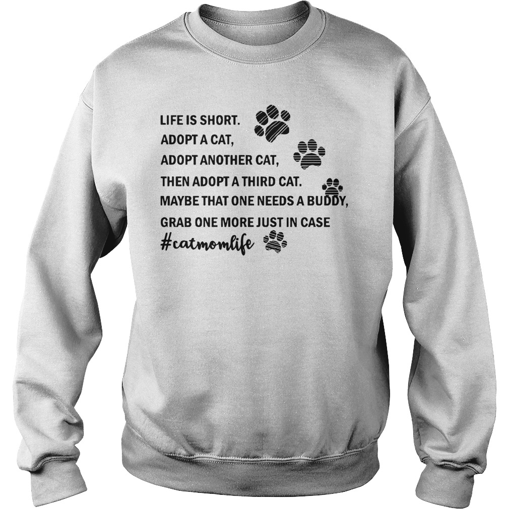 Life is short adopt a cat adopt another cat cat mom life funny sweatshirt