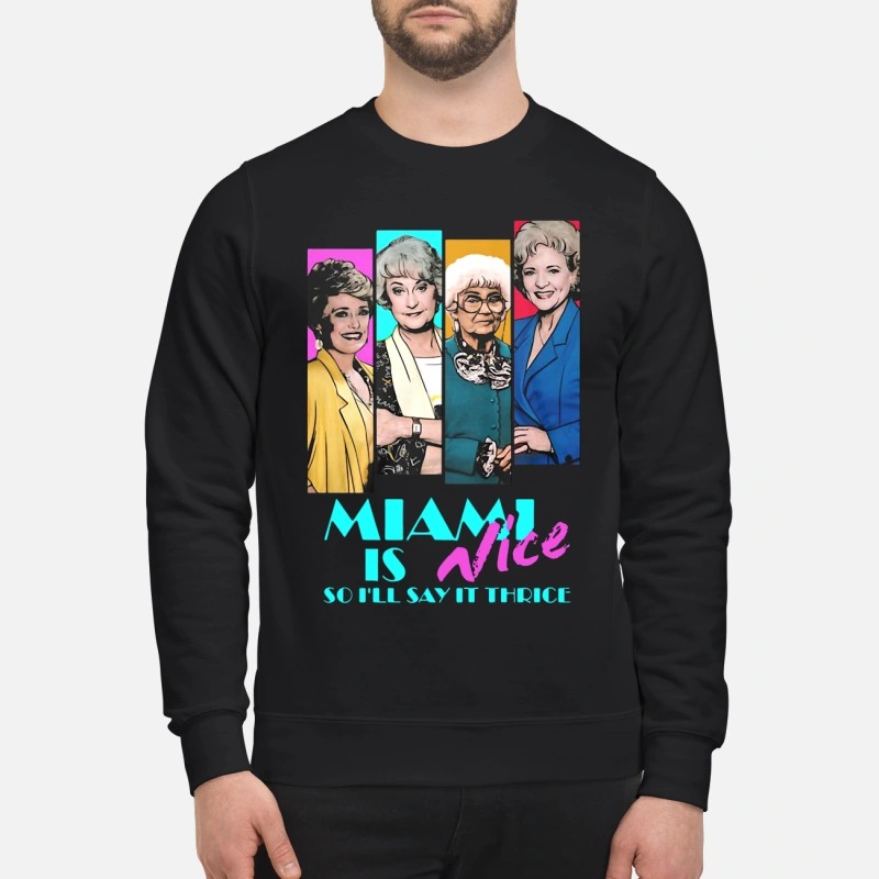 Miami is nice so I'll say it thrice sweatshirt