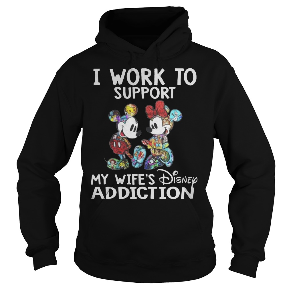 Mickey Minnie mouse I work to support my wife's Disney addiction hoodie