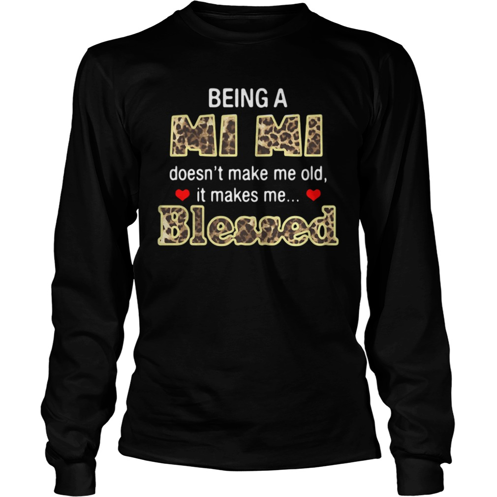 Being a Mimi doesn't make me old it makes me blessed long sleeve
