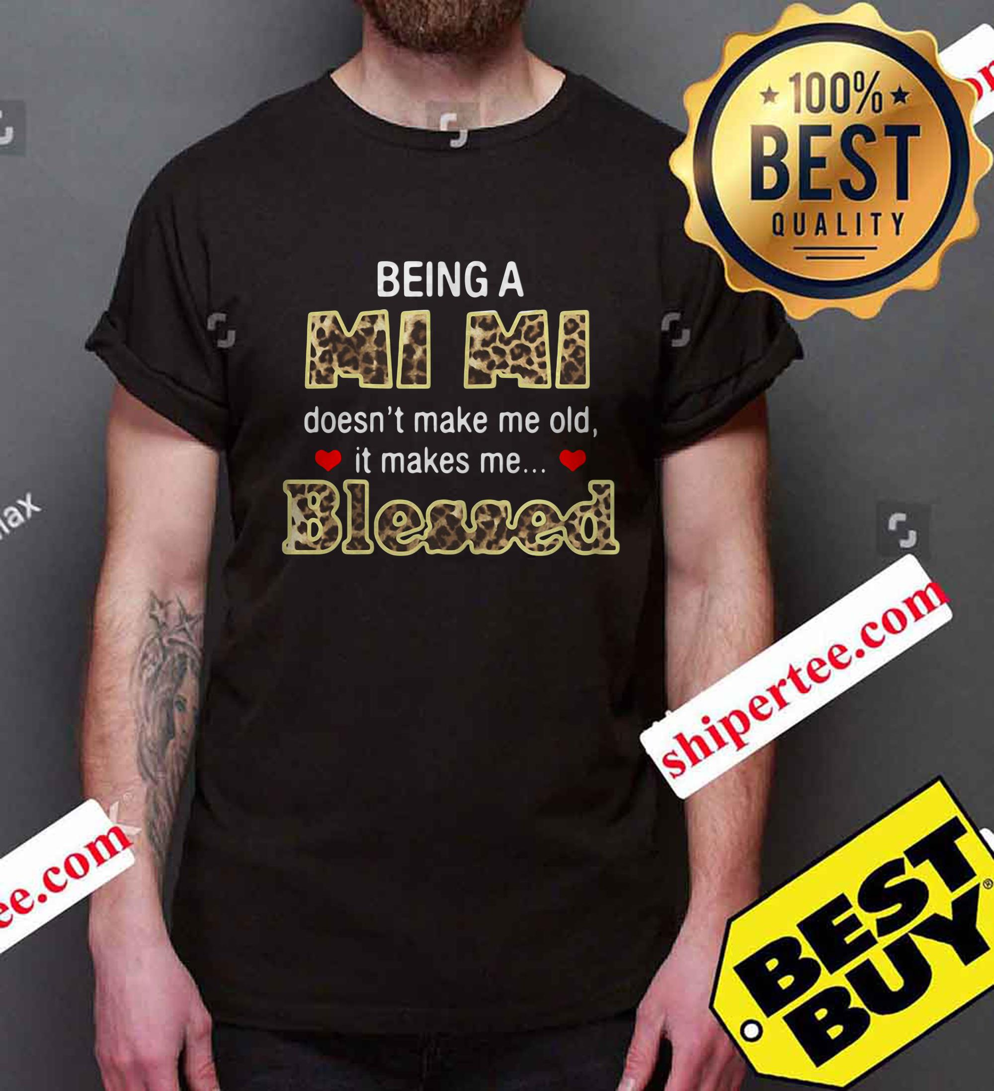 Being a Mimi doesn't make me old it makes me  blessed shirt