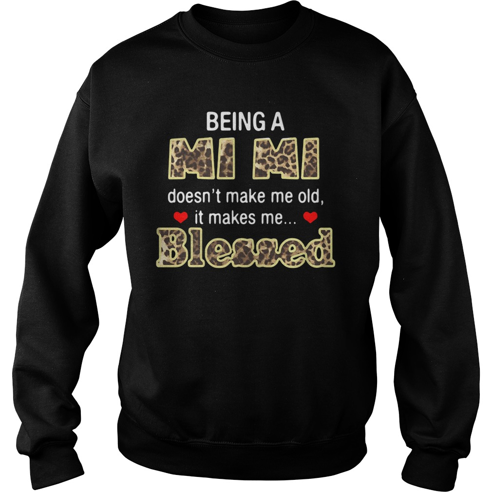 Being a Mimi doesn't make me old it makes me blessed sweatshirt