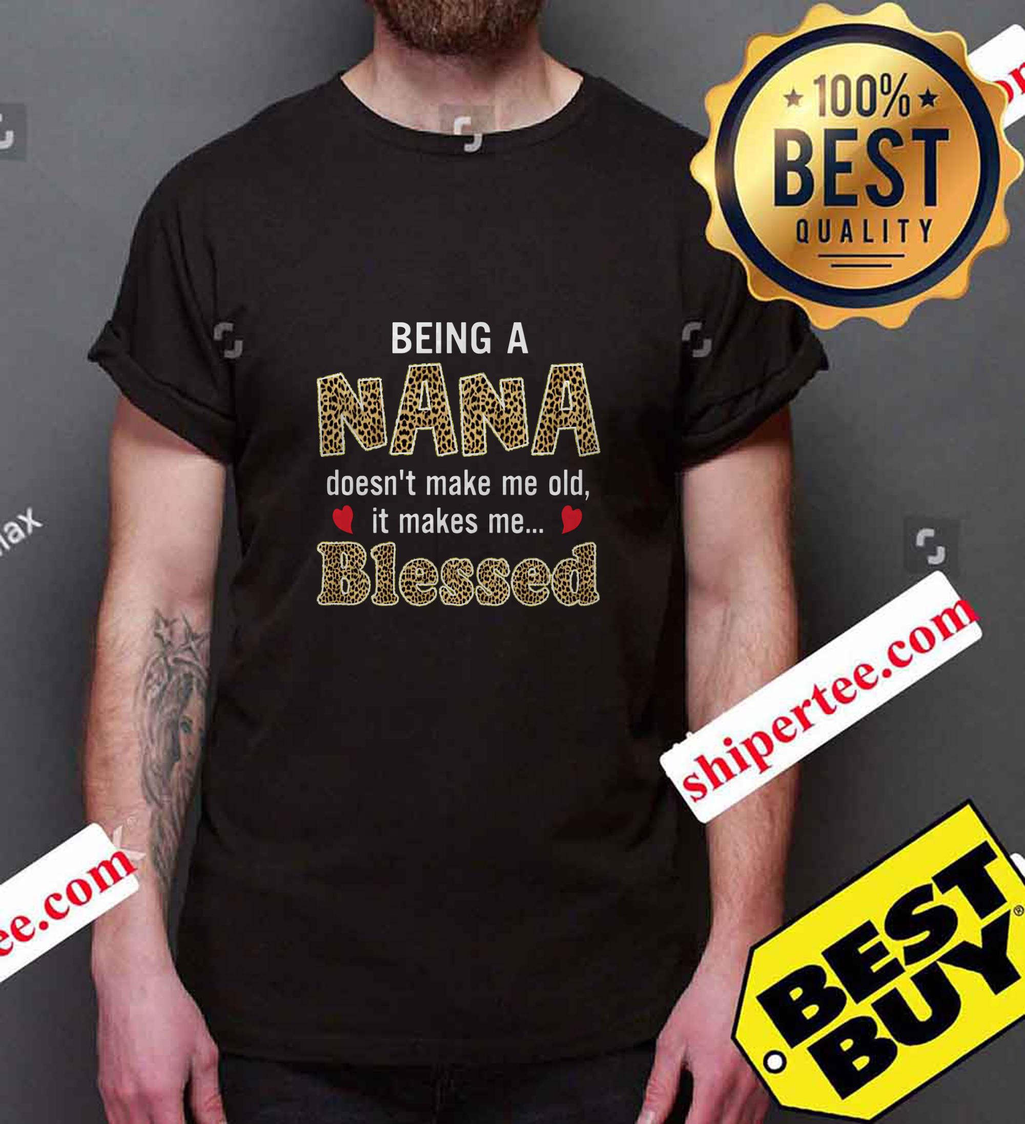 Being a nana doesn't make me old it makes me blessed shirt