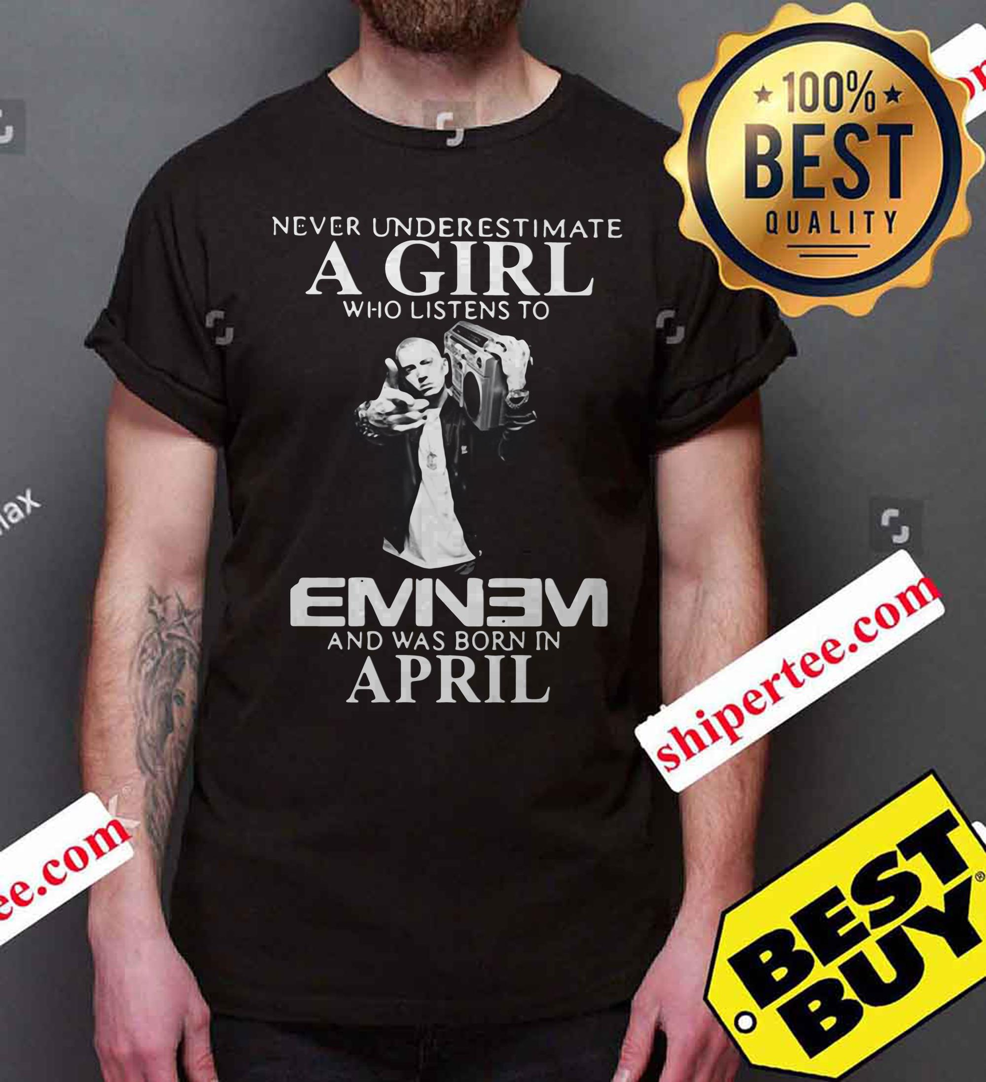 Never underestimate a girl who listens to Eminem and was born in April shirt