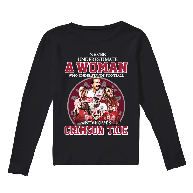 Never underestimate a woman who understands football and loves Crimson Tide long sleeve
