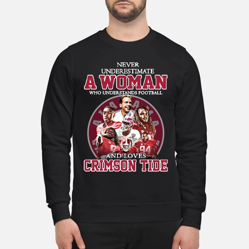 Never underestimate a woman who understands football and loves Crimson Tide sweatshirt