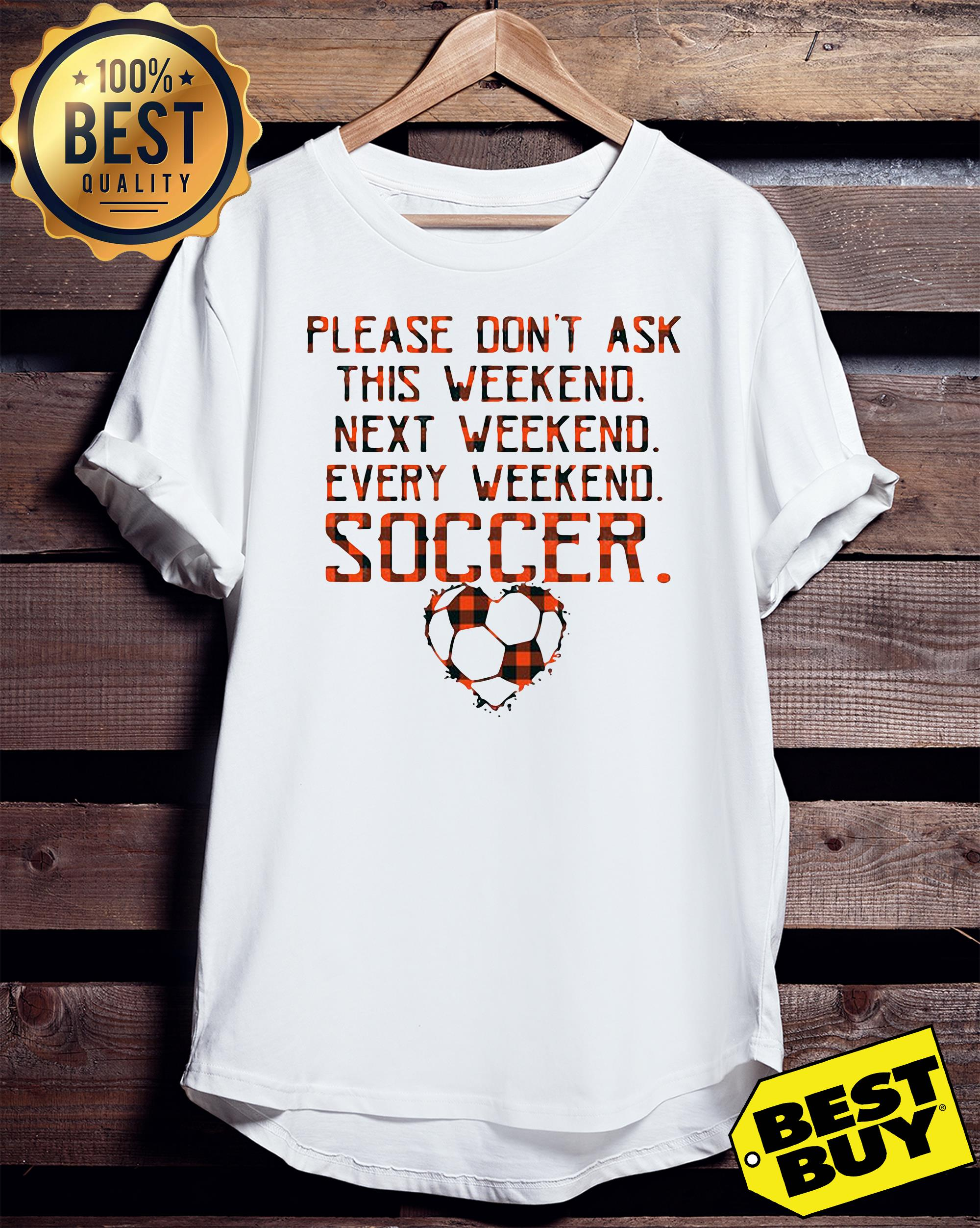 Please don't ask this weekend next weekend every weekend soccer tank top