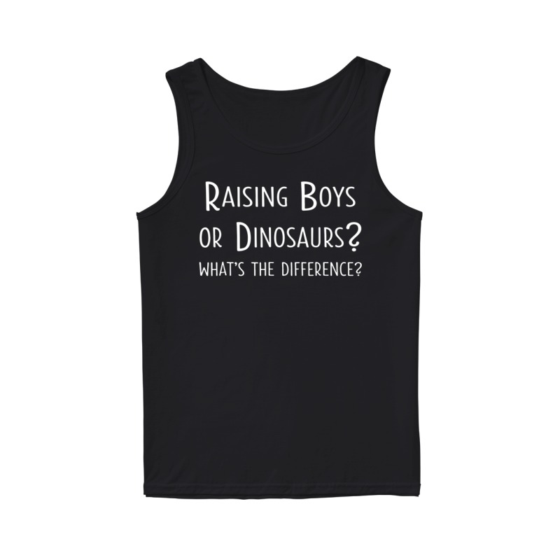 Raising boys or dinosaurs what's the difference tank top