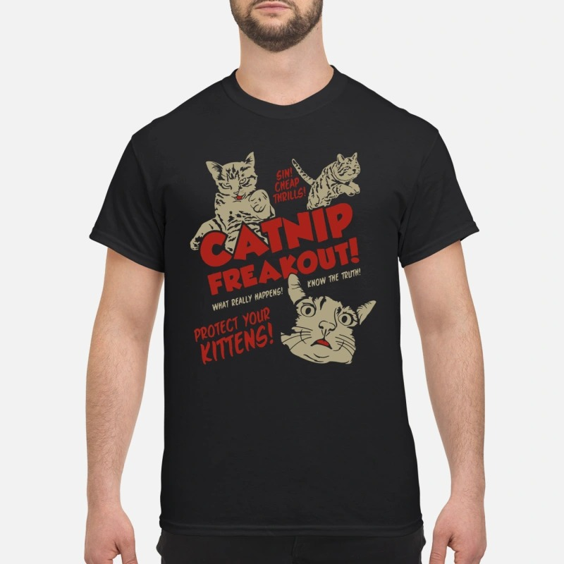 Sin Cheap Thrills Catnip Freakout Protect Your Kittens shirt