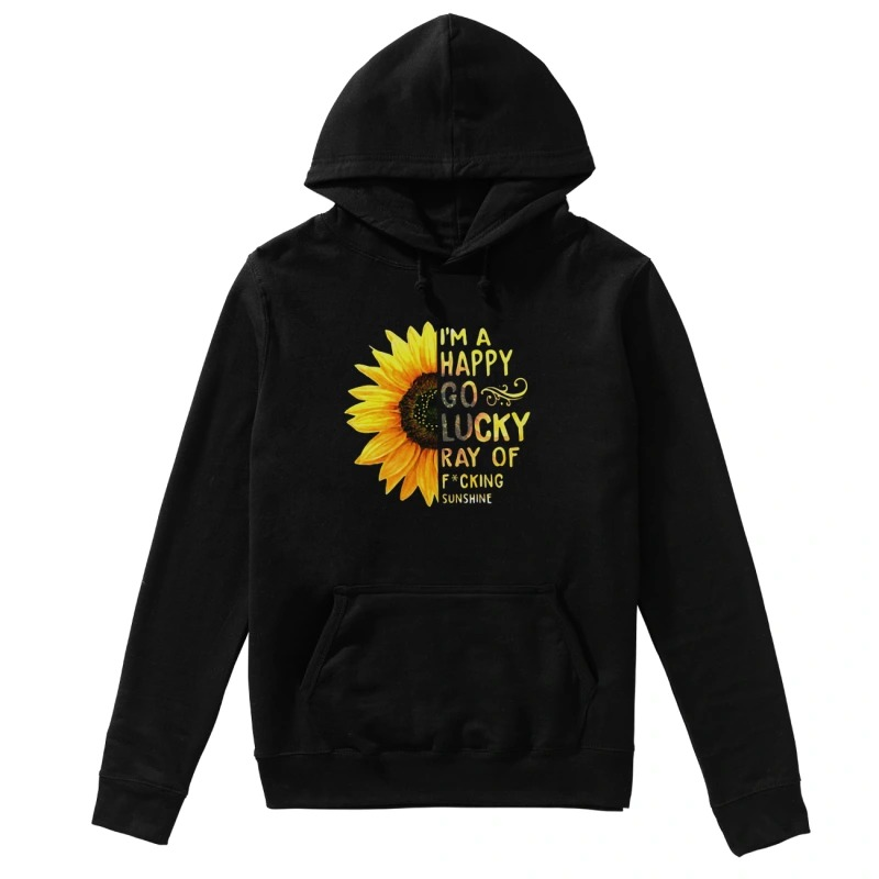Sunflower I'm a happy go lucky ray of fucking sunshine hoodie