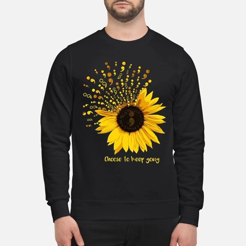 Sunflower Semicolon choose to keep going sweatshirt