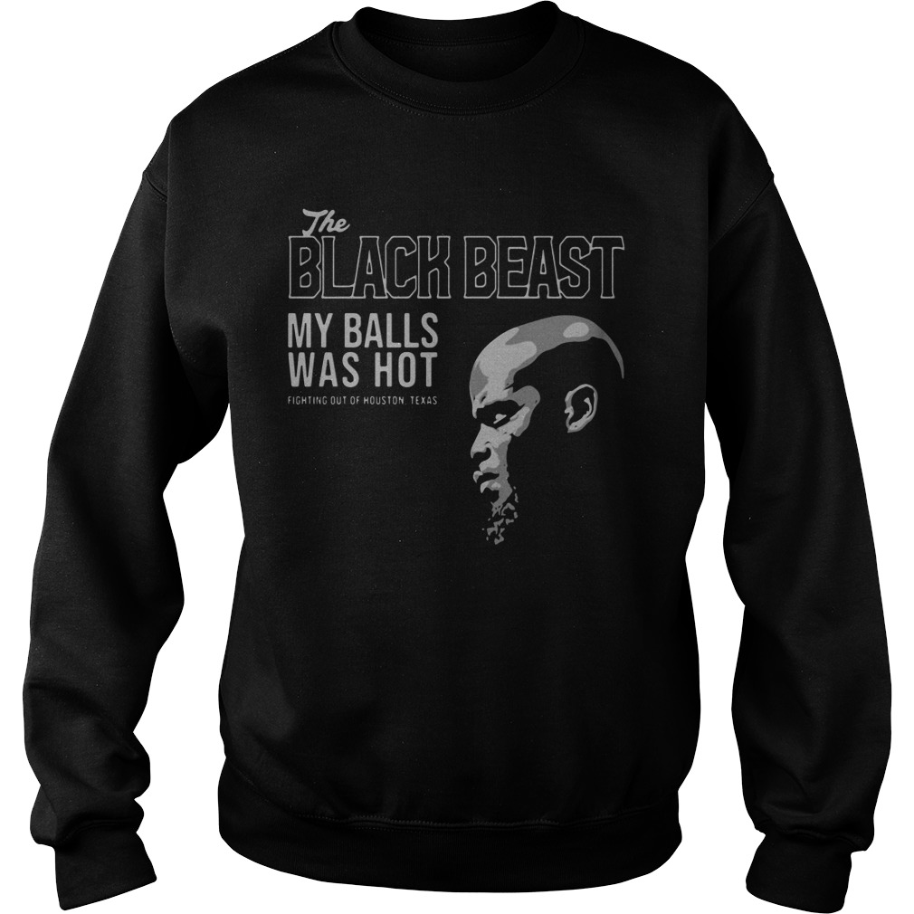 The Black Beast My Balls Was Hot Fighting Out Of Houston Texas sweatshirt